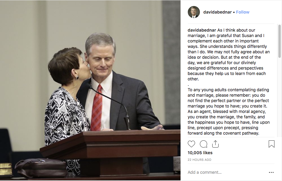 "In an October 2018 Instagram post directed to young adults contemplating dating and marriage, Elder David A. Bednar, of the Quorum of the Twelve Apostles, expressed his gratitude for his wife, Sister Susan Bednar, and for their ""divinely designed differences and perspectives."" Such differences ""help us to learn from each other,"" the post read."
