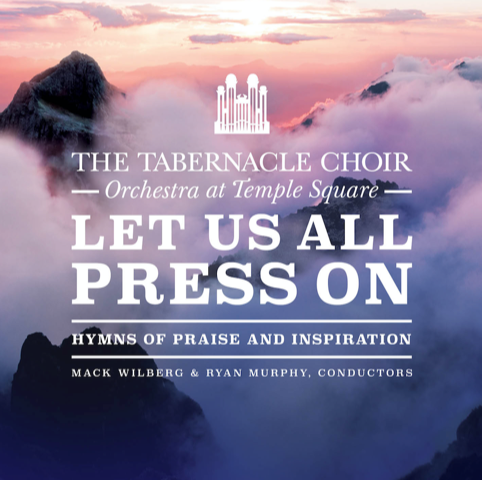 "The Tabernacle Choir and Orchestra at Temple Square have a new album called ""Let Us All Press On."""