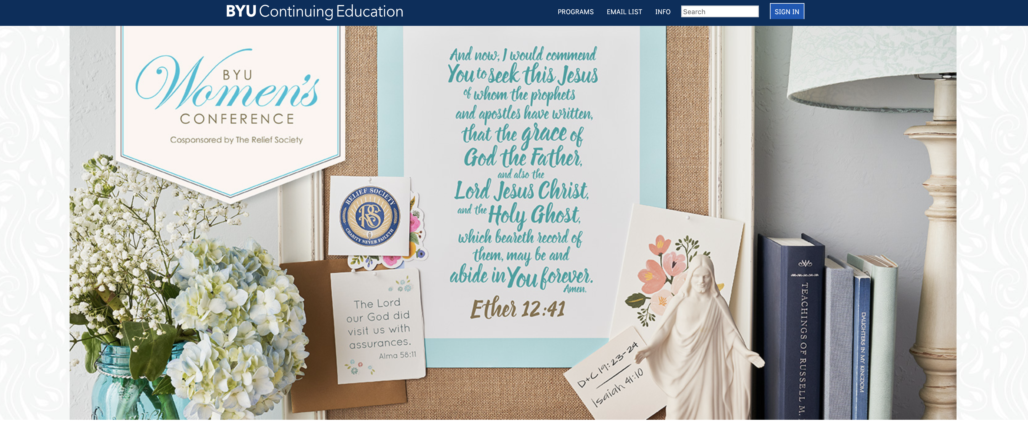 "The theme of BYU Women's Conference for 2019 is Ether 12:41: ""And now, I would commend you to seek this Jesus of whom the prophets and apostles have written, that the grace of God the Father, and also the Lord Jesus Christ, and the Holy Ghost, which beareth record of them, may be and abide in you forever. Amen."""