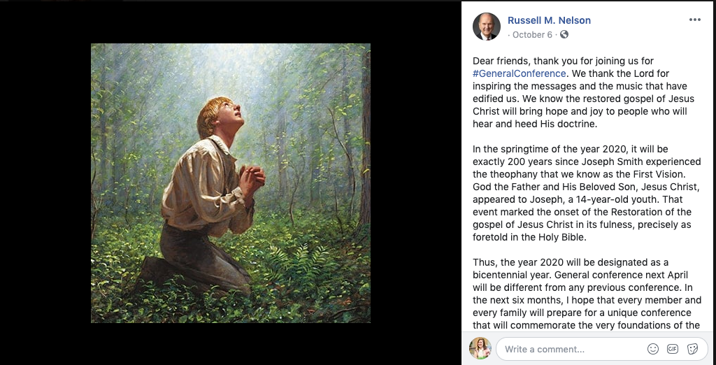 "Following his Sunday afternoon address on Oct. 6, 2019, President Russell M. Nelson posted a message on Facebook thanking those who had joined in for general conference. ""General conference next April will be different from any previous conference,"" according to the Oct. 6 Facebook post. ""In the next six months, I hope that every member and every family will prepare for a unique conference that will commemorate the very foundations of the restored gospel."""